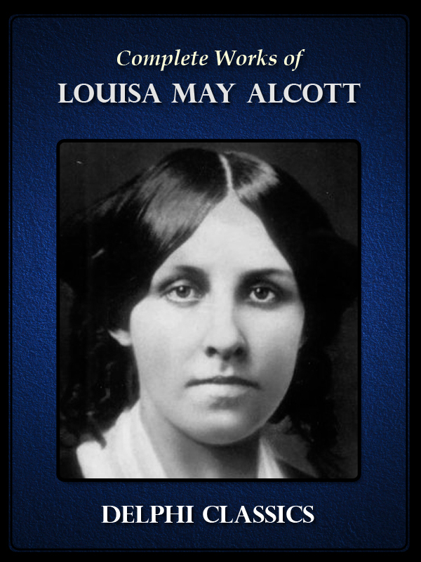 Complete Works of Louisa May Alcott (Illustrated)
