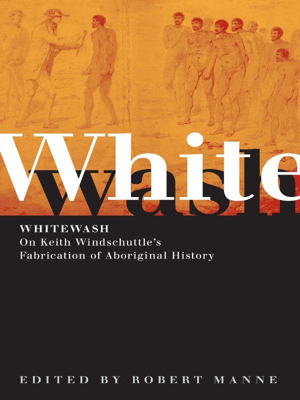 Whitewash: On Keith Windschuttles Fabrication Of Aboriginal History