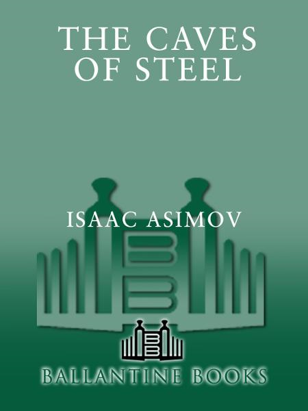 Caves of Steel By: Isaac Asimov