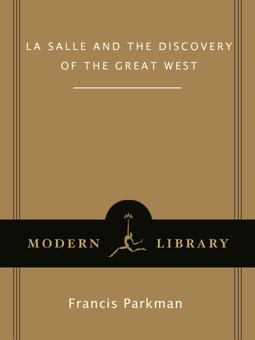 La Salle and the Discovery of the Great West By: Francis Parkman