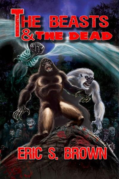 The Beasts and the Dead By: Eric S. Brown
