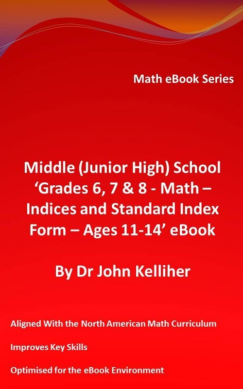 Middle (Junior High) School 'Grades 6, 7 & 8 - Math – Indices and Standard Index Form - Ages 11-14' eBook