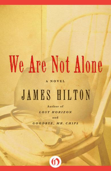 We Are Not Alone: A Novel By: James Hilton