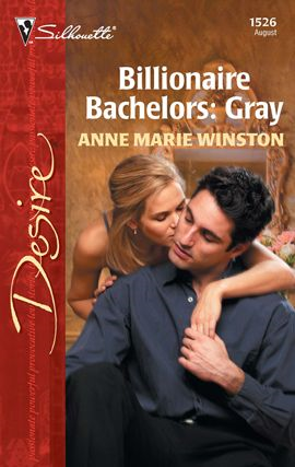 Billionaire Bachelors: Gray By: Anne Marie Winston
