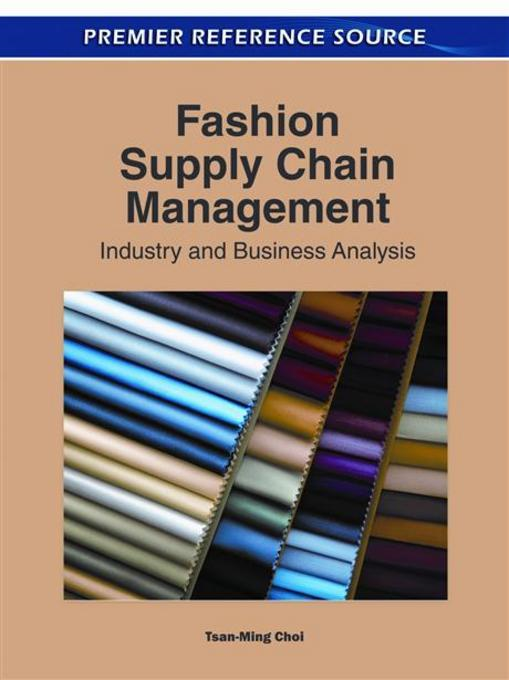 Fashion Supply Chain Management: Industry and Business Analysis By: Choi, Tsan-Ming