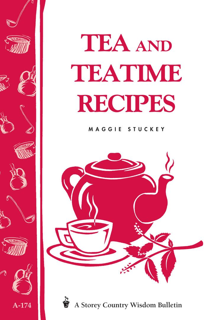 Tea and Teatime Recipes By: Maggie Stuckey