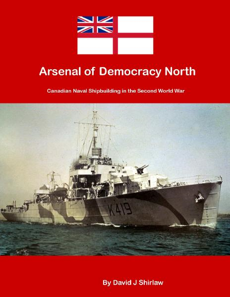Arsenal of Democracy North: Canadian Naval Shipbuilding of the Second World War