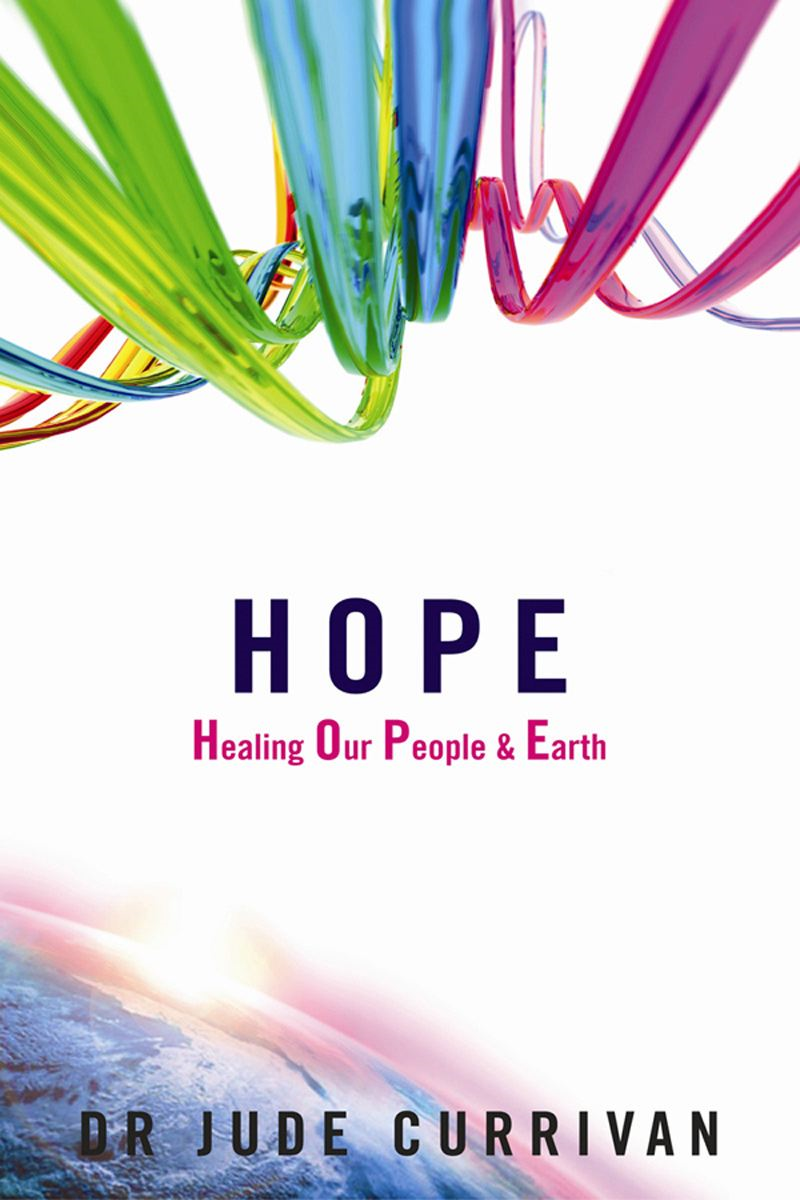 HOPE - Healing Our People & Earth By: Jude Currivan