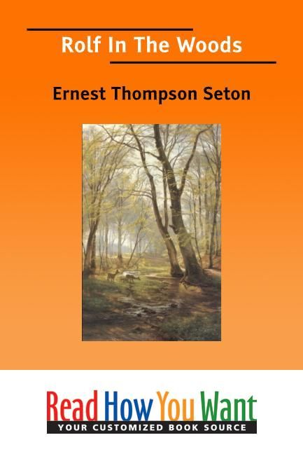 Rolf In The Woods By: Seton Ernest Thompson