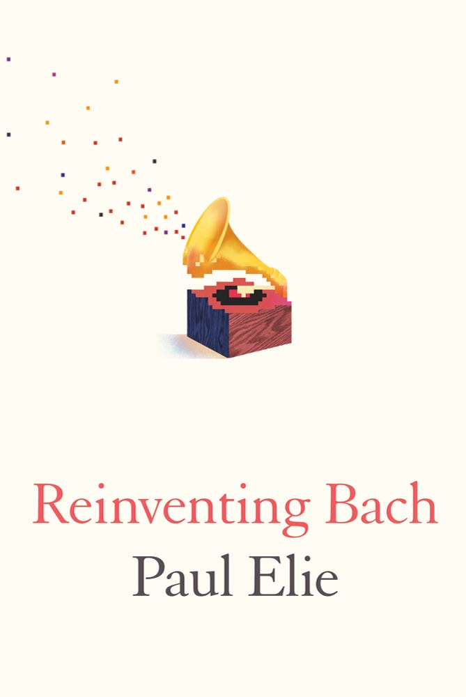 Reinventing Bach By: Paul Elie