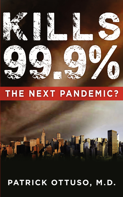 KILLS 99.9%: The Next Pandemic? By: Patrick Ottuso