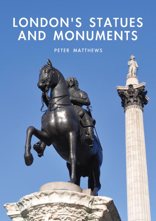 London's Statues and Monuments By: Peter Matthews