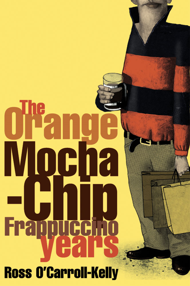 Ross O'Carroll-Kelly: The Orange Mocha-Chip Frappuccino Years