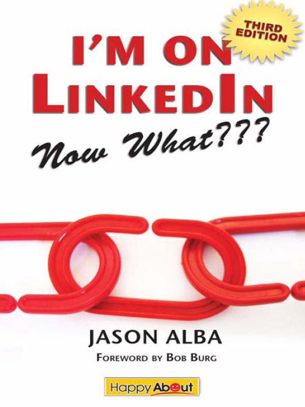 I'm on LinkedIn--Now What??? (Third Edition): A Guide to Getting the Most Out of LinkedIn