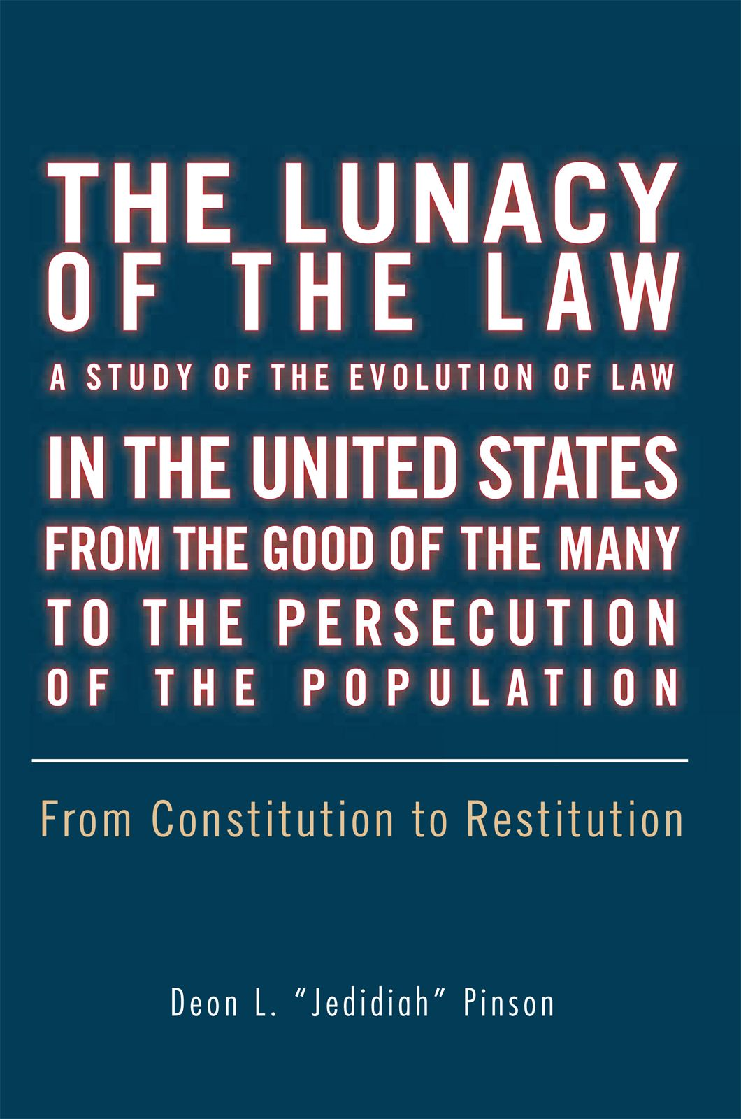 The Lunacy of the Law A Study of The Evolution of Law In the United States From The Good of the Many To the Persecution of the Population