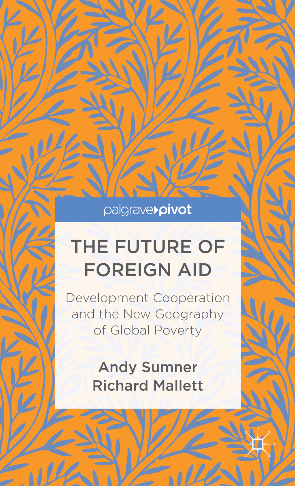 The Future of Foreign Aid Development Cooperation and the New Geography of Global Poverty