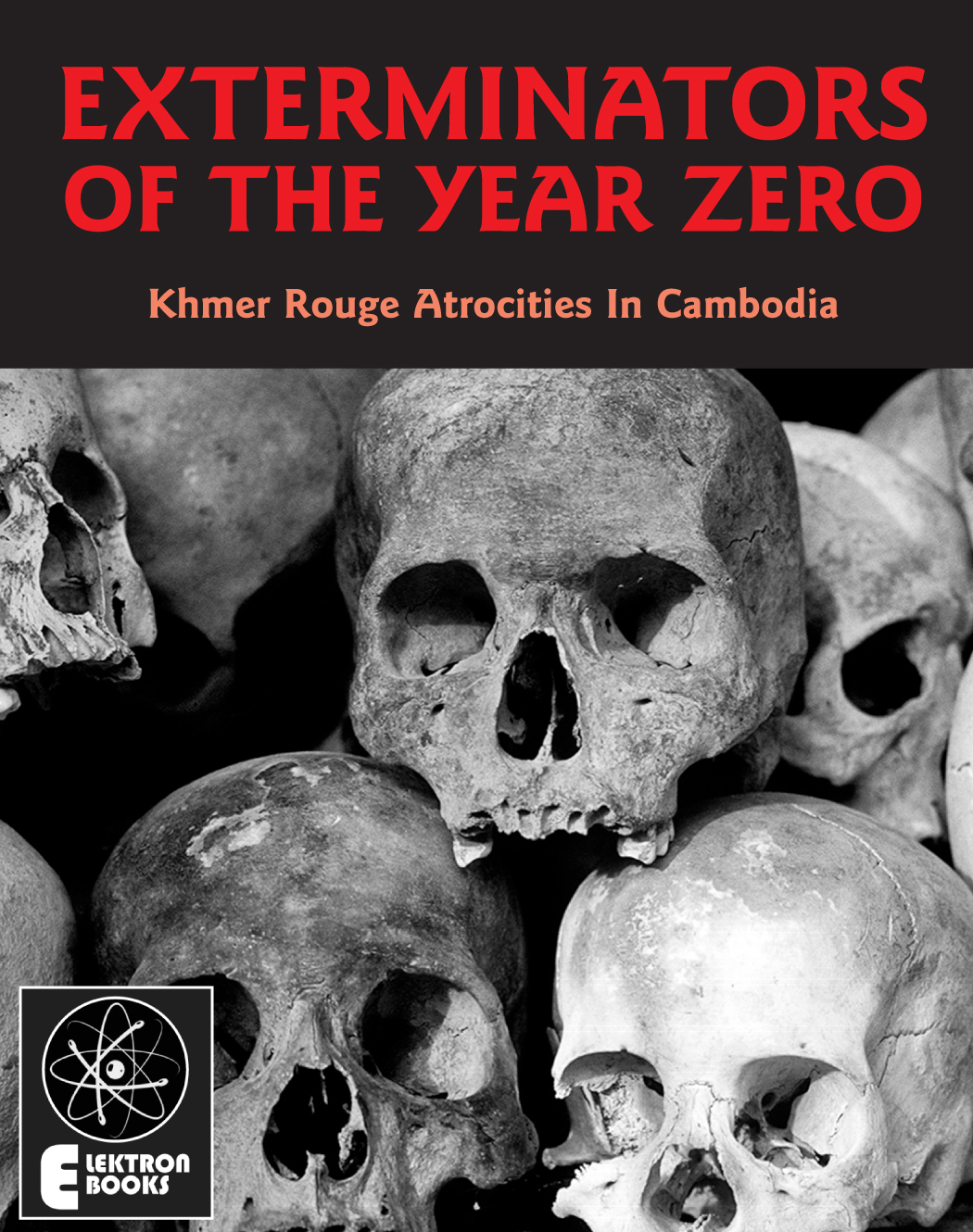 Exterminators Of The Year Zero: Khmer Rouge Atrocities In Cambodia