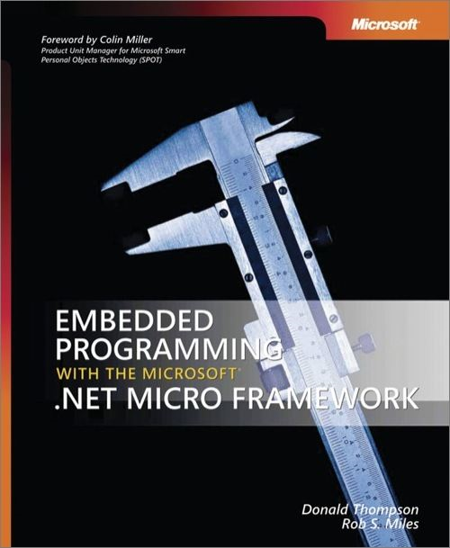 Embedded Programming with the Microsoft® .NET Micro Framework By: Donald Thompson,Rob Miles
