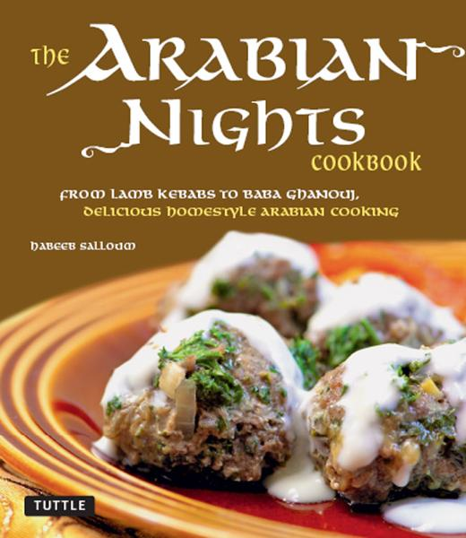 The Arabian Nights Cookbook: From Lamb Kebabs to Baba Ghanouj, Delicious Homestyle Arabian Cooking By: Hebeeb Salloum
