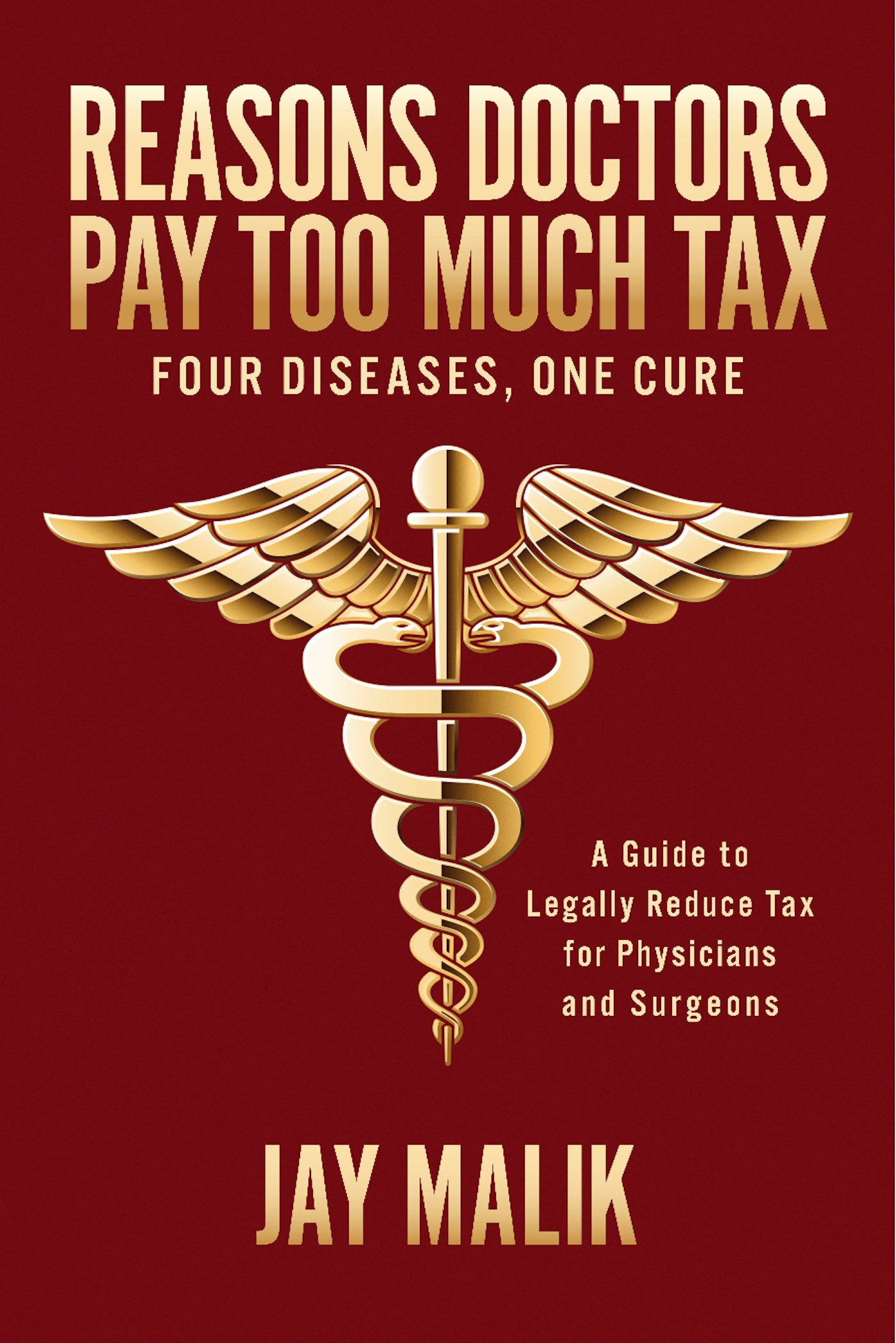 Reasons Doctors Pay Too Much Tax -- Four Diseases, One Cure: A Guide to Legally Reduce Tax for Physicians and Surgeons