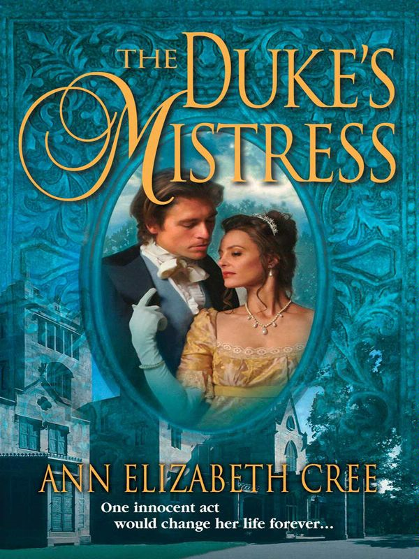 The Duke's Mistress By: Ann Elizabeth Cree