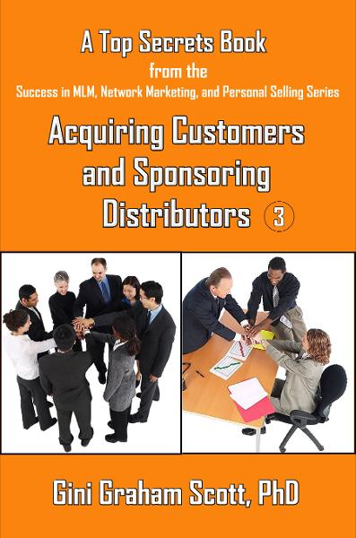 Top Secrets for Acquiring Customers and Sponsoring Distributors By: Gini Graham Scott