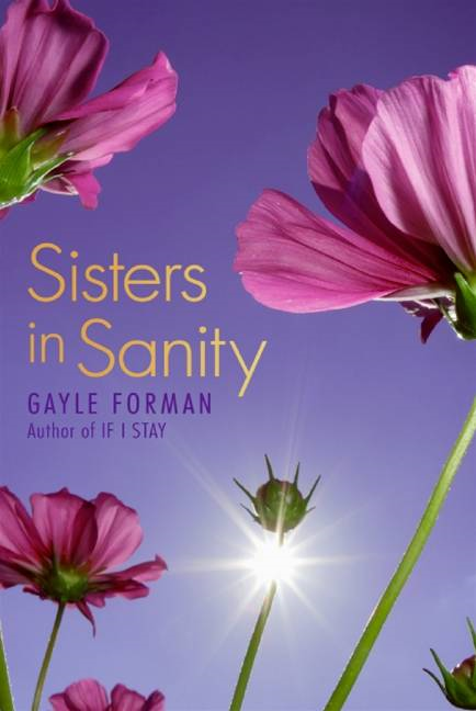 Sisters in Sanity By: Gayle Forman