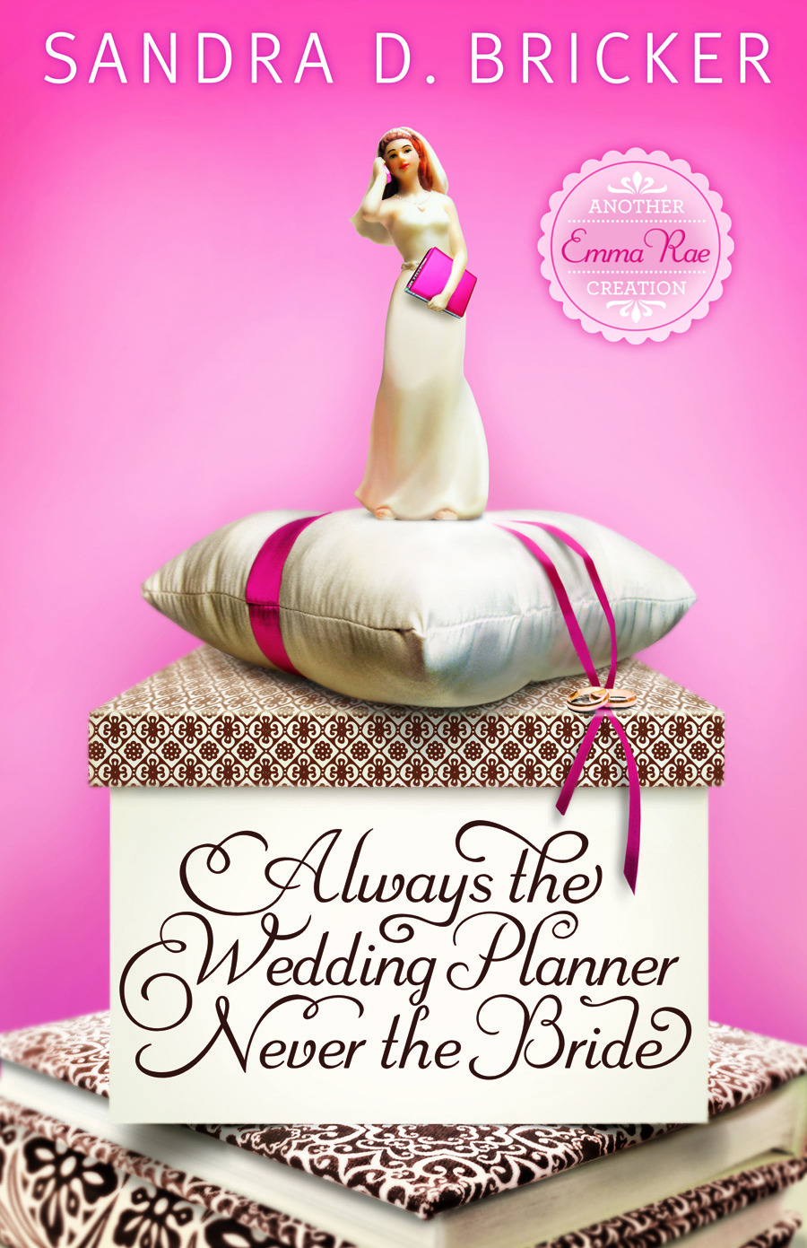 Always the Wedding Planner, Never the Bride By: Sandra D. Bricker