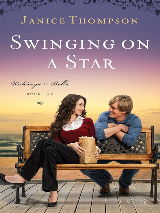 Swinging on a Star (Weddings by Bella Book #2): A Novel By: Janice Thompson