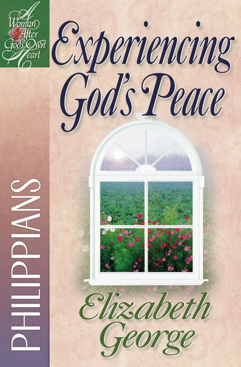 Experiencing God's Peace By: Elizabeth George