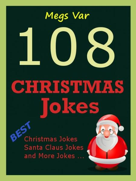 Jokes Christmas Jokes: 108 Christmas Jokes By: Megs Var