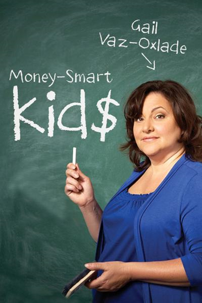 Money-Smart Kids By: Gail Vaz-Oxlade
