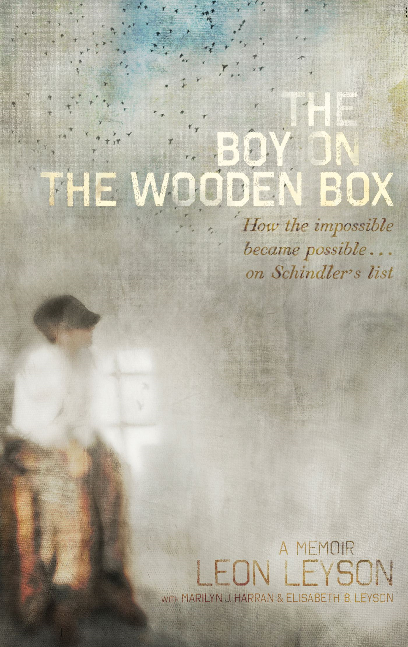The Boy on the Wooden Box How the Impossible Became Possible . . . on Schindler's List