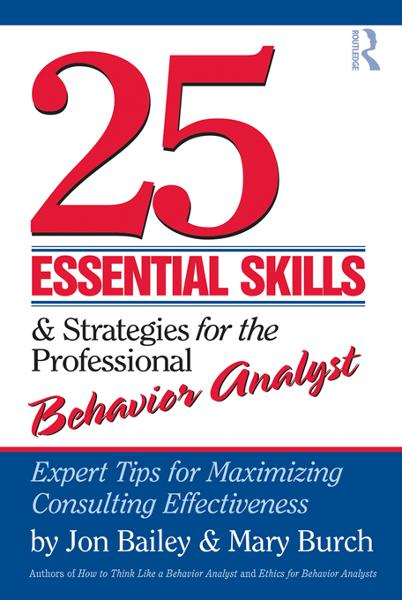 25 Essential Skills and Strategies for Behavior Analysts By: Jon Bailey,Mary Burch