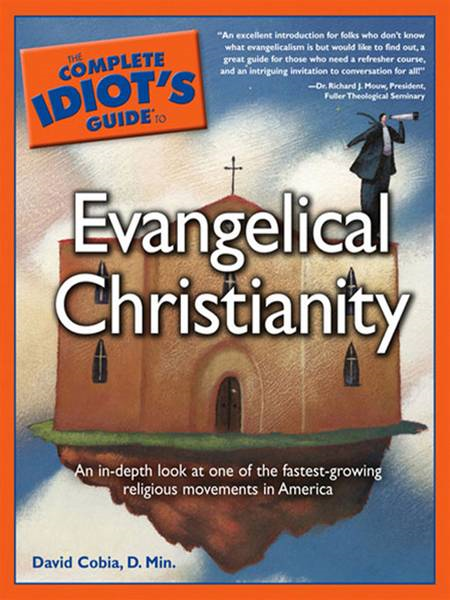 The Complete Idiot's Guide to Evangelical Christianity By: David Cobia, D, Min.