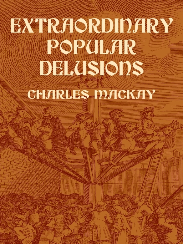Extraordinary Popular Delusions By: Charles Mackay