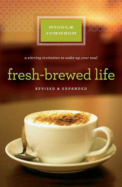 Fresh-Brewed Life Revised & Updated By: Nicole Johnson