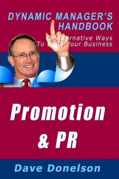 Promotion and Public Relations: The Dynamic Manager's Handbook Of Alternative Ways To Build Your Business By: Dave Donelson