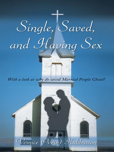 Single, Saved, and Having Sex By: Vernice (Vern) Haliburton