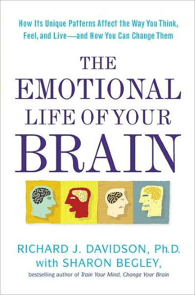 The Emotional Life of Your Brain By: Richard J. Davidson,Sharon Begley