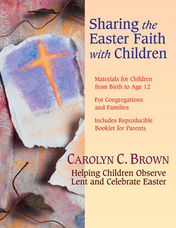 Sharing the Easter Faith with Children By: Carolyn C. Brown