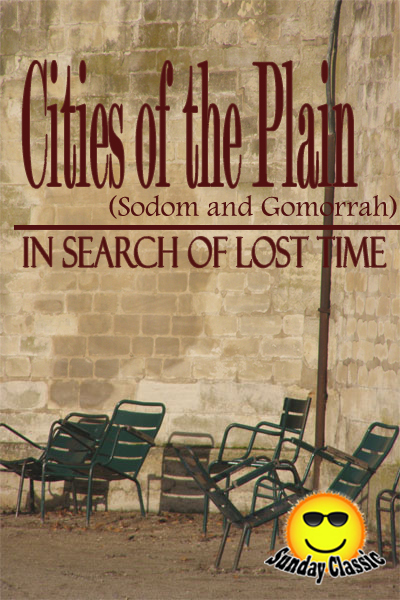 Cities of the Plain Sodom and Gomorrah - In Search of Lost Time : Volume #4 By: Marcel Proust,Translator: C. K. Scott Moncrieff)