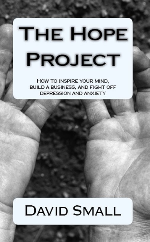 The Hope Project; how to build a business, inspire your mind and fight depression and anxiety