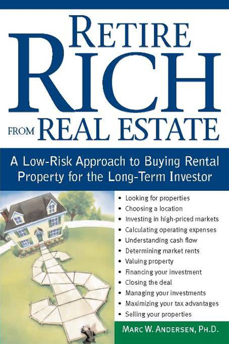 Retire Rich from Real Estate: A Low-Risk Approach to Buying Rental Property for the Long-Term Investor By: Marc W. Andersen