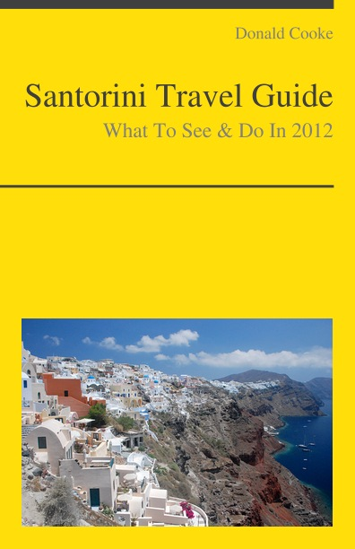 Santorini, Greece Travel Guide - What To See & Do By: Donald Cooke