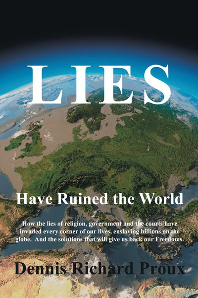 Lies Have Ruined the World By: Dennis Richard Proux