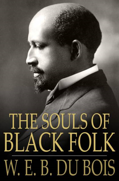 The Souls of Black Folk: Essays and Sketches Essays and Sketches