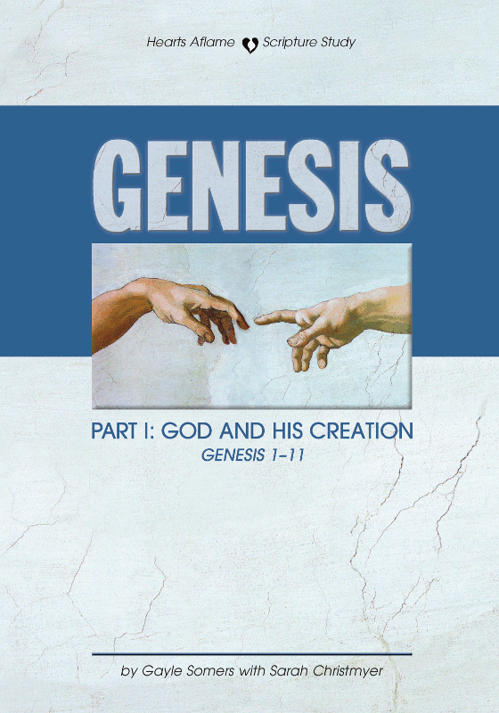 Hearts Aflame Genesis I:  God & His Creation (Gen. 1-11)