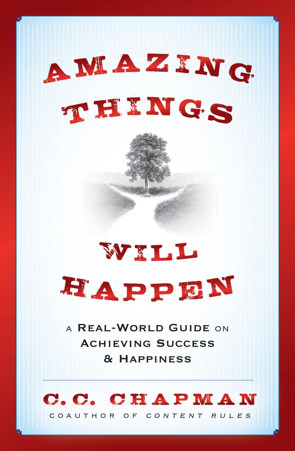 Amazing Things Will Happen By: C. C. Chapman