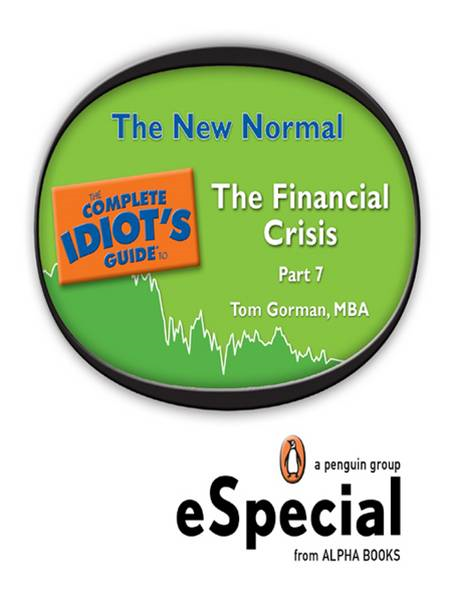 The New Normal: The Complete Idiot#s Guide to the Financial Crisis, Part SevenA Penguin eSpecial from ALPHA BOOKS